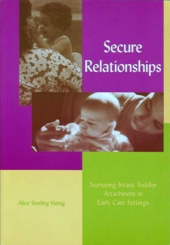 Secure Relationships: Nurturing Infant-Toddler Attachment in Early Care Settings