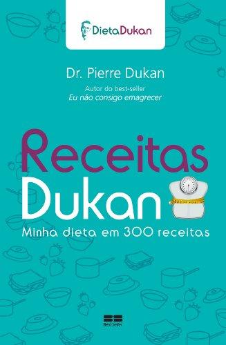 Receitas Dukan Minha Dieta Em 300 Receitas Portuguese Edition