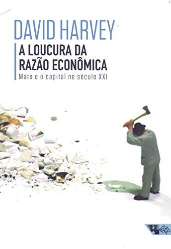 A Loucura da Razão Econômica. Marx e o Capital no Século XXI