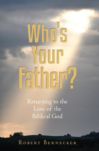 Book: Who's Your Father? - Returning to the Love of the Biblical God by Robert Bernecker
