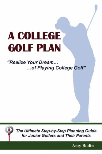 A College Golf Plan: Realize Your Dream of Playing College Golf