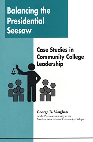 Balancing the Presidential Seesaw: Case Studies in Community College Leadership