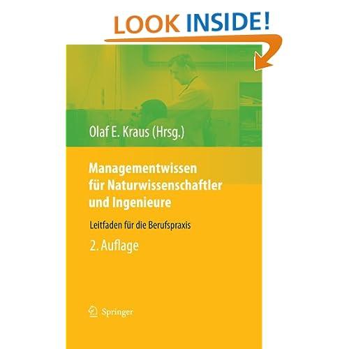 Managementwissen f?r Naturwissenschaftler und Ingenieure: Leitfaden f?r die Berufspraxis Olaf E. Kraus