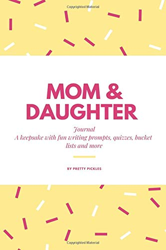 Pdf Parenting Mom & Daughter Journal: A keepsake with fun writing prompts, quizzes, bucket lists and more