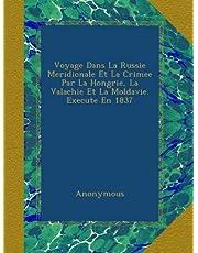 Voyage Dans La Russie Meridionale Et La Crimee Par La Hongrie, La Valachie Et La Moldavie. Execute En 1837