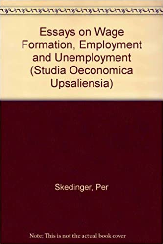 General Paper Essay Essays On Wage Formation Employment And Unemployment Studia Oeconomica  Upsaliensia Per Skedinger  Amazoncom Books Argumentative Essay Proposal also What Is The Thesis In An Essay Essays On Wage Formation Employment And Unemployment Studia  Paper Essay Writing