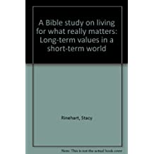 A Bible Study on Living for What Really Matters: Long-term Values in a short-term world by Stacy Rinehart (1987-05-03)
