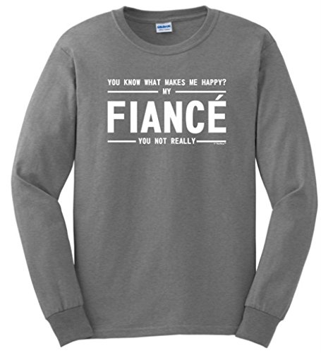 What Makes Me Happy, My Fiance, You Not Really Long Sleeve T-Shirt Large Sport Grey