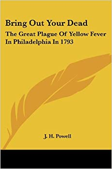 Descargar U Torrents Bring Out Your Dead: The Great Plague Of Yellow Fever In Philadelphia In 1793 PDF Online