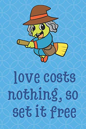 Love Costs Nothing So Set It Free: Halloween Witch Costume Funny Cute And Colorful Journal Notebook For Girls and Boys of All Ages. Great Gag Gift or ... Christmas, Graduation and During Holidays
