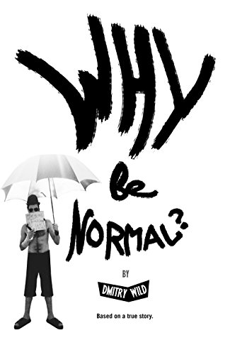 Why Be Normal?: Armed with two skirts and endless joints, two immigrants with an American experience set out to reach Los Angeles with three hundred dollars.