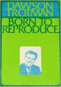 Born to reproduce dawson trotman