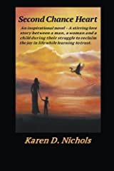 Second Chance Heart: An inspirational novel: a stirring love story between a man, a woman and a child during their struggle to reclaim the joy in life while learning to trust. Paperback