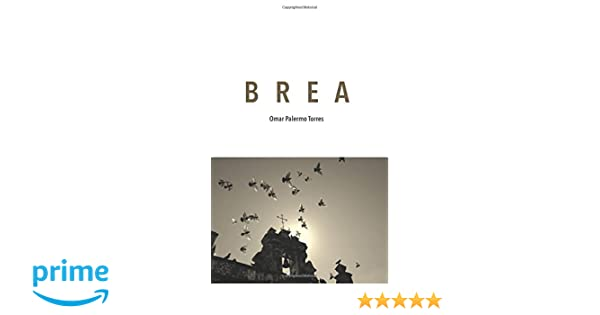 Brea (Spanish Edition): Omar Palermo-Torres: 9781981863365: Amazon.com: Books
