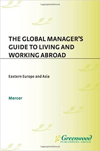 The Global Managers Guide to Living and Working Abroad: Eastern Europe and Asia
