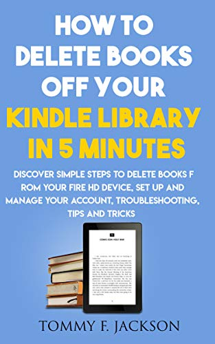 435f3a727be2 How to delete books off your kindle library in 5 minutes: Discover simple  steps to delete books from your fire HD device, set up and manage your ...