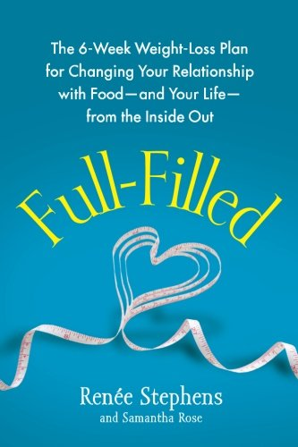 Full-Filled: The 6-Week Weight-Loss Plan for Changing Your Relationship with Food-and Your Life-from the Inside Out by Atria Books