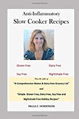 Anti-Inflammatory Slow Cooker Recipes: Gluten Free, Dairy Free, Soy Free and Nightshade Free Paperback