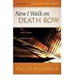 Front cover for the book Now I Walk on Death Row: A Wall Street Finance Lawyer Stumbles into the Arms of A Loving God by Dale S. Recinella