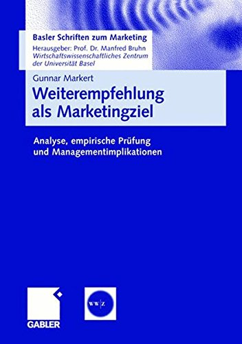 Weiterempfehlung als Marketingziel: Analyse, empirische Prüfung und Managementimplikationen (Basler Schriften zum Marketing) (German Edition) PDF