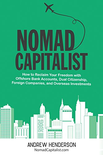 Nomad Capitalist: How to Reclaim Your Freedom with Offshore Bank Accounts, Dual Citizenship, Foreign Companies, and Overseas Investments cover