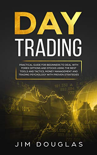 414r19L8gYL - Day Trading: Practical Guide for Beginners to Deal with Forex Options and Stocks Using the Best Tools and Tactics, Money Management and Trading Psychology with Proven Strategies