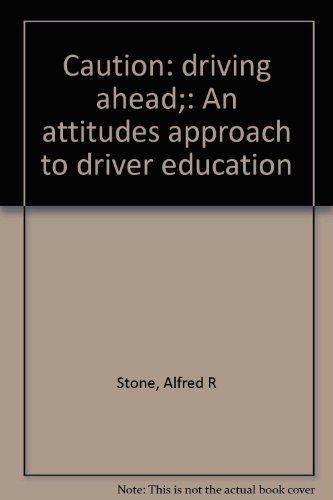 Caution: driving ahead;: An attitudes approach to driver education