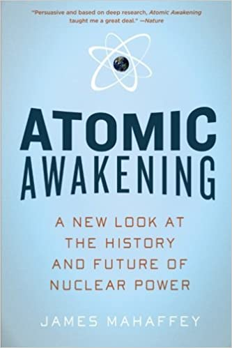 Atomic Awakening: A New Look at the History and Future of Nuclear Power by James Mahaffey (2010-10-15)