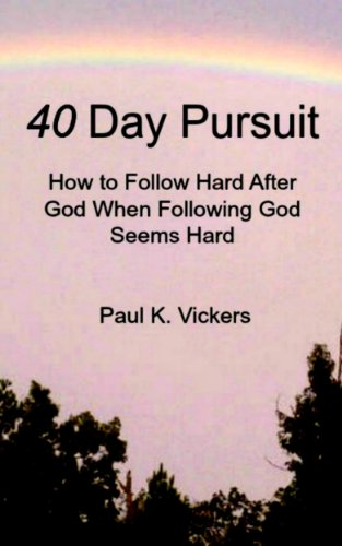 40 Day Pursuit: How to Follow Hard After God When Following God Seems Hard
