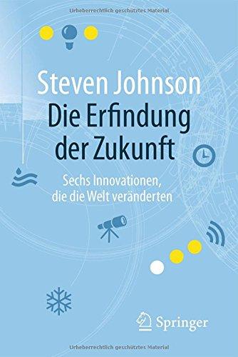 Die Erfindung der Zukunft: Sechs Innovationen, die die Welt veränderten