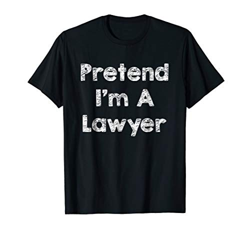 Pretend I'm A Lawyer Costume Funny Halloween Shirt Outfit -