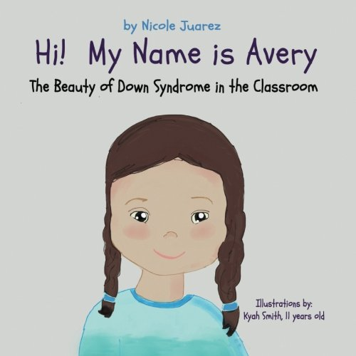 Hi! My Name Is Avery: The Beauty of Down Syndrome in the Classroom (Demystifying Special Needs) (Volume 1)