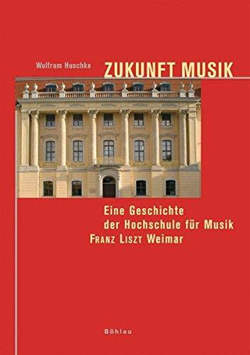 Zukunft Musik. Eine Geschichte der Hochschule für Musik Franz Liszt Weimar