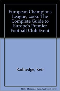 European Champions League, 2000: The Complete Guide to Europe's Premier Football Club Event