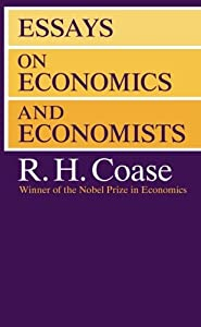 """ronald coase essays on economics and economists We need the distinction between voluntary and coercive action  as ronald coase  """"adam smith's view of man,"""" in essays on economics and economists,."""