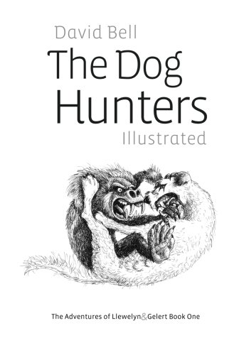 The Dog Hunters Illustrated: The Adventures of Llewelyn & Gelert Book One (Volume 1) Paperback – July 9, 2014 Mr David Bell 1499697058 Drama Drama / Medieval