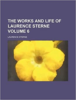 The Works and Life of Laurence Sterne Volume 6: Laurence Sterne