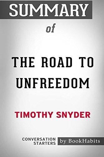 Book cover from Summary of the Road to Unfreedom by Timothy Snyder: Conversation Starters by Bookhabits