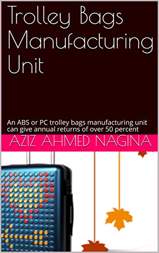 Trolley Bags Manufacturing Unit: An ABS or PC trolley bags manufacturing unit can give annual returns of over 50 percent