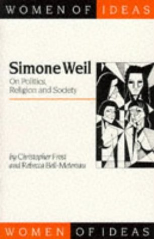 Simone Weil: On Politics, Religion and Society (Women of Ideas series) by Christopher Frost (1998-05-21)