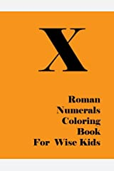 Roman Numerals Coloring Book for Wise Kids Paperback
