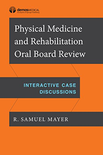 Physical Medicine and Rehabilitation Oral Board Review: Interactive Case Discussions - http://medicalbooks.filipinodoctors.org