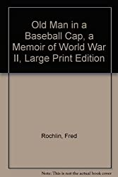 Old Man in a Baseball Cap, a Memoir of World War II, Large Print Edition