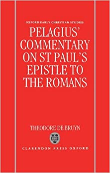 Pelagius's Commentary on St Paul's Epistle to the Romans (Oxford Early Christian Studies)