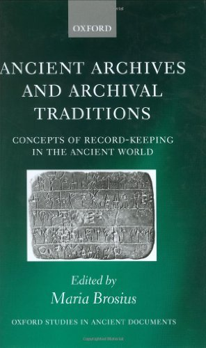 Download Ancient Archives and Archival Traditions: Concepts of Record-Keeping in the Ancient World (Oxford Studies in Ancient Documents) Pdf