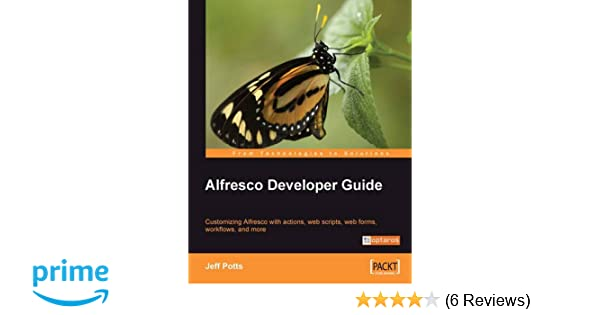 Alfresco Developer Guide: Jeff Potts: 9781847193117: Amazon.com: Books