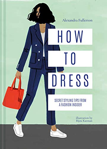 - How to Dress: Secret styling tips from a fashion insider