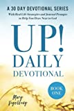UP! Daily Devotional: A 30 Day Devotional Series with Real Life Strategies and Journal Prompts to Help You Draw Near to God, Book One (UP! Daily Devotional Series) (Volume 1)
