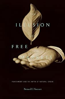 The Illusion of Free Markets by [Harcourt, Bernard E.]