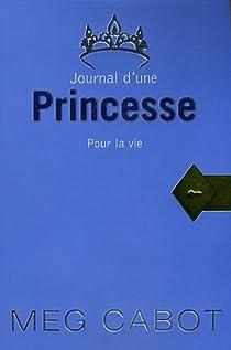 Journal d'une princesse, tome 10 : Pour la vie par Cabot